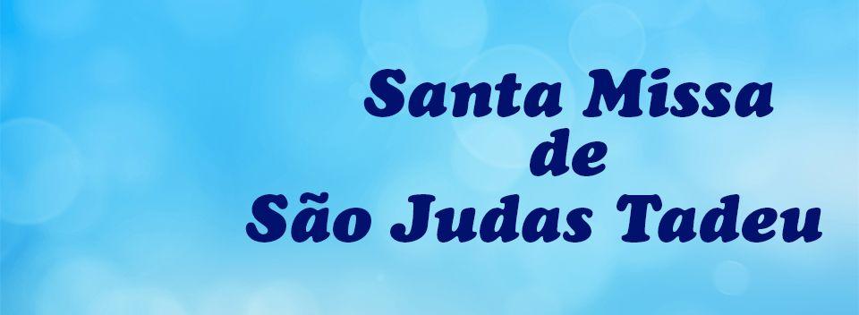 Religioso - Santa Missa de São Judas Tadeu