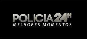 Polícia 24H - Melhores Momentos