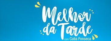 Melhor da Tarde com Catia Fonseca - Edição Local