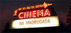 Cinema na Madrugada