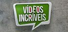 Vídeos Incríveis