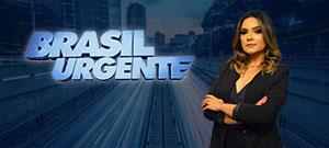 Brasil Urgente / Segunda a Sexta